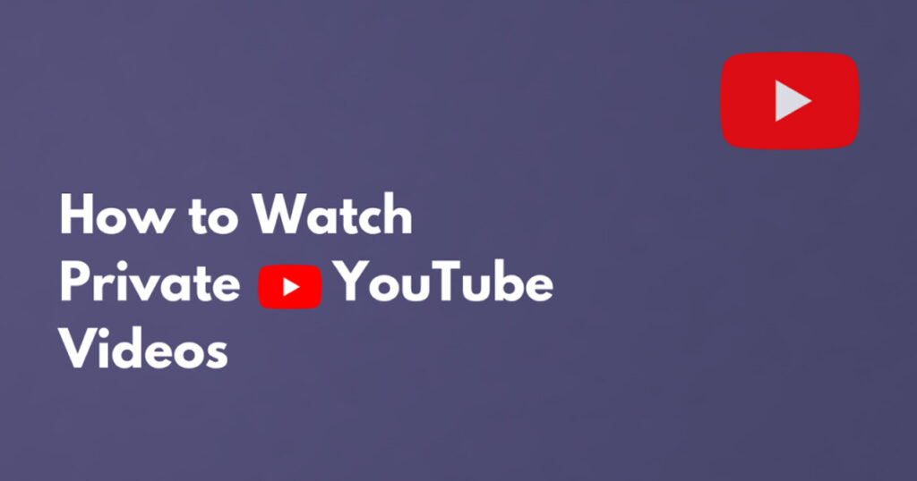 How to Watch Private YouTube Videos