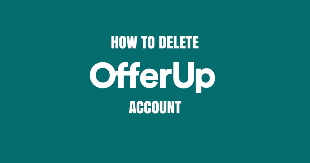 What Everyone Must Know About How To Delete Your Offerup Account