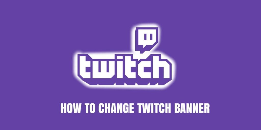 Want To Step Up Your How To Change Twitch Banner?