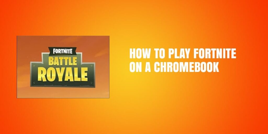 How To Play Fortnite On A Chromebook – Your Way To Success