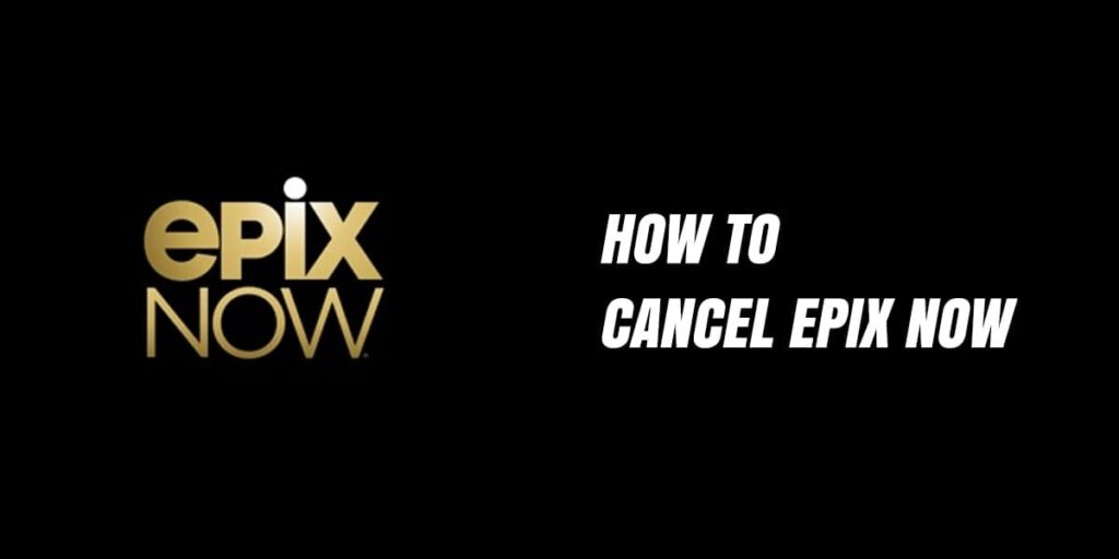 How To Cancel Epix Now   Watch Tv and Movies  