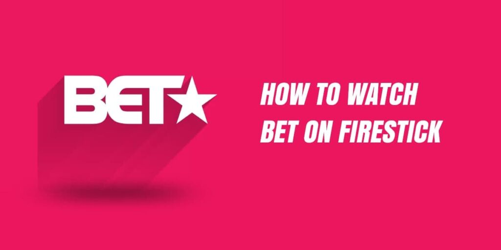 How To Watch Bet On Firestick ( Easy Guide )