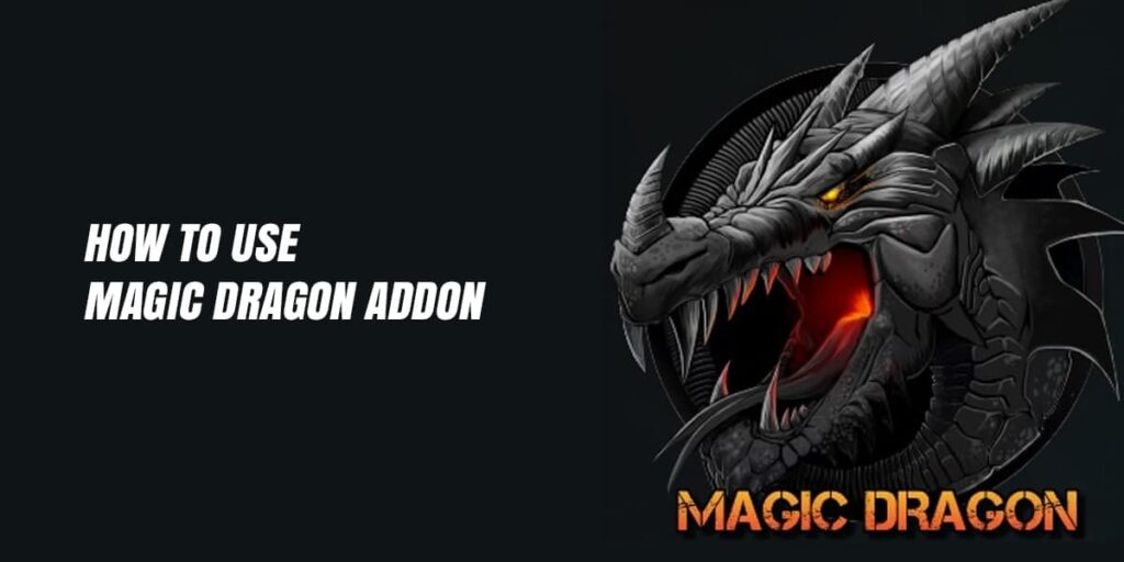 How To Use Magic Dragon Addon | Step by Step Guide |