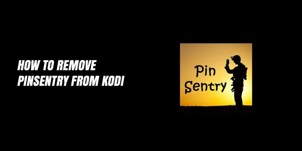 How To Remove Pinsentry From Kodi