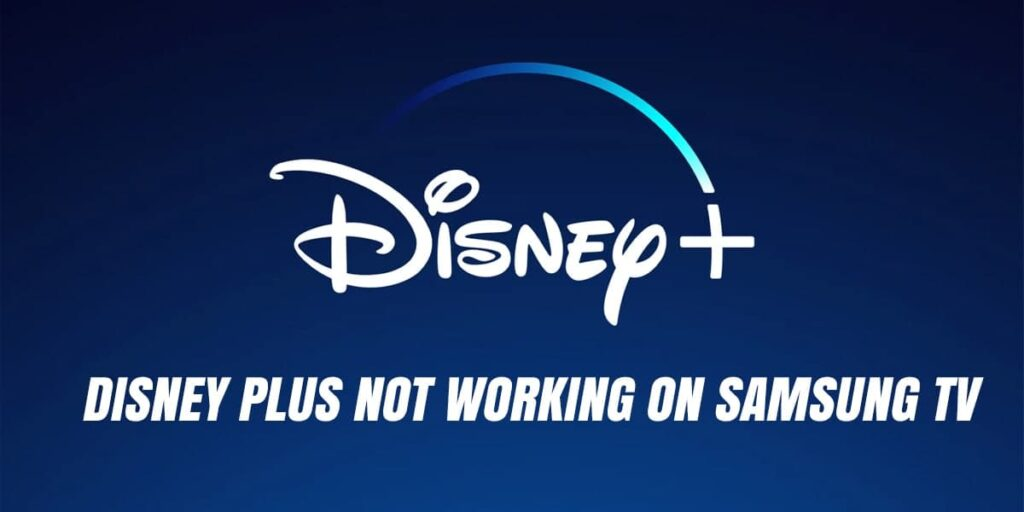 Disney Plus Not Working On Samsung TV [Expert Guide 2021]