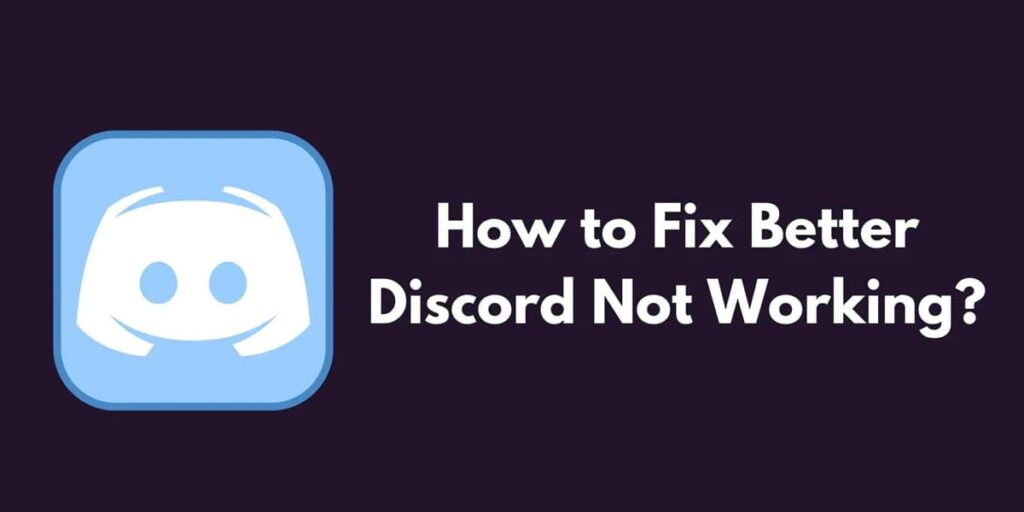 Better Discord Not Working? Here's How To Fix it [Guide 2021]
