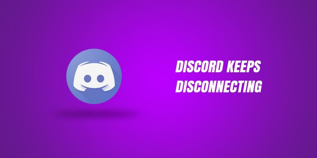 Discord Keeps Disconnecting – Here's How To Fix? [Guide 2021]