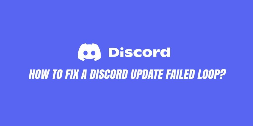 Discord Update Failed Loop – How To Fix? [ Complete Guide 2021]