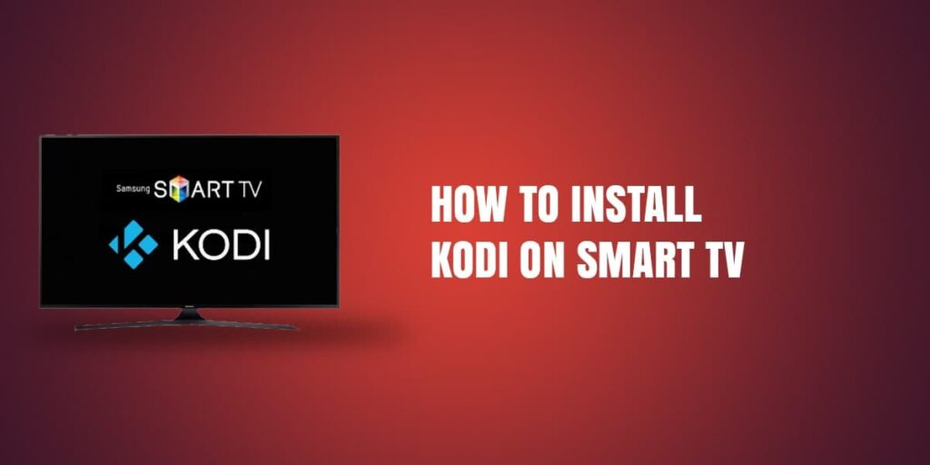 How To Install Kodi On Smart Tv (Guide 2021)