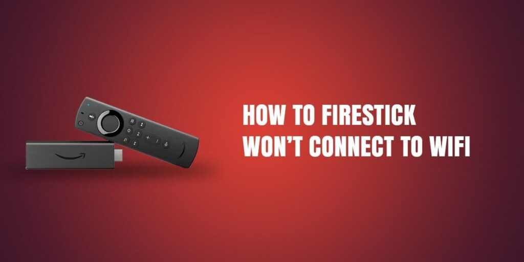 How To Firestick Won't Connect To Wifi [Expert Guide 2021]
