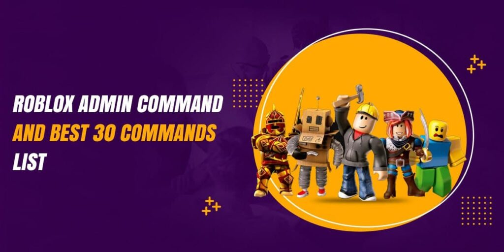 Roblox Admin Command And Best 30 Commands List (Expert Review)